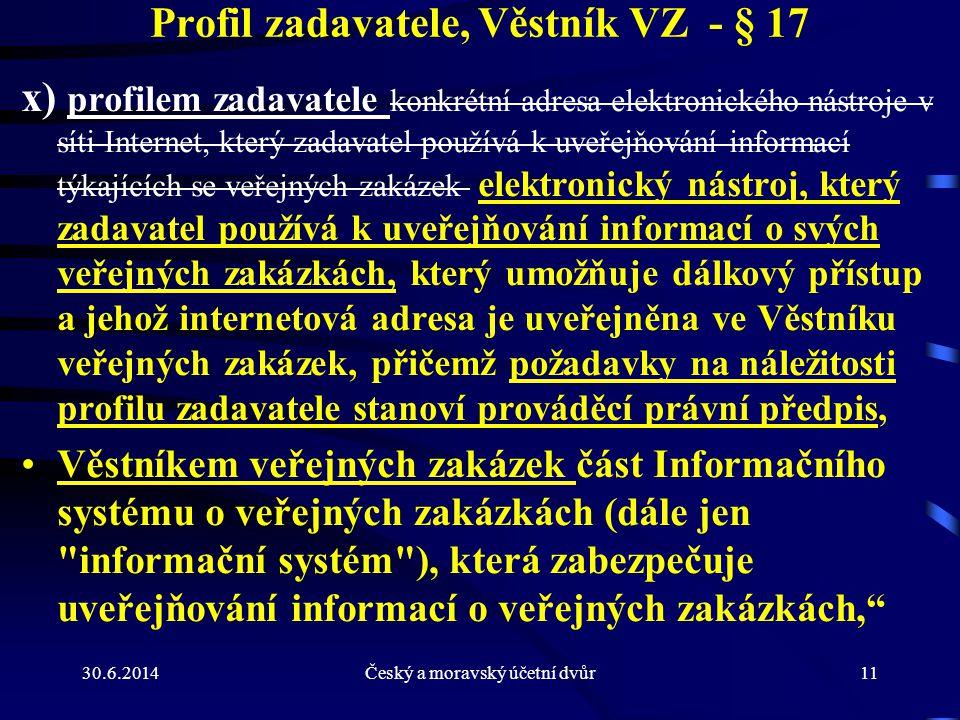 30.6.2014Český a moravský účetní dvůr11 Profil zadavatele, Věstník VZ - § 17 x) profilem zadavatele konkrétní adresa elektronického nástroje v síti In