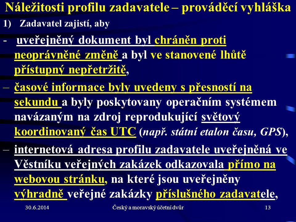 30.6.2014Český a moravský účetní dvůr13 Náležitosti profilu zadavatele – prováděcí vyhláška 1)Zadavatel zajistí, aby - uveřejněný dokument byl chráněn