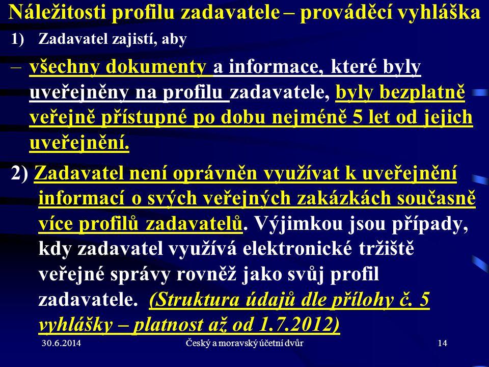 30.6.2014Český a moravský účetní dvůr14 Náležitosti profilu zadavatele – prováděcí vyhláška 1)Zadavatel zajistí, aby –všechny dokumenty a informace, k
