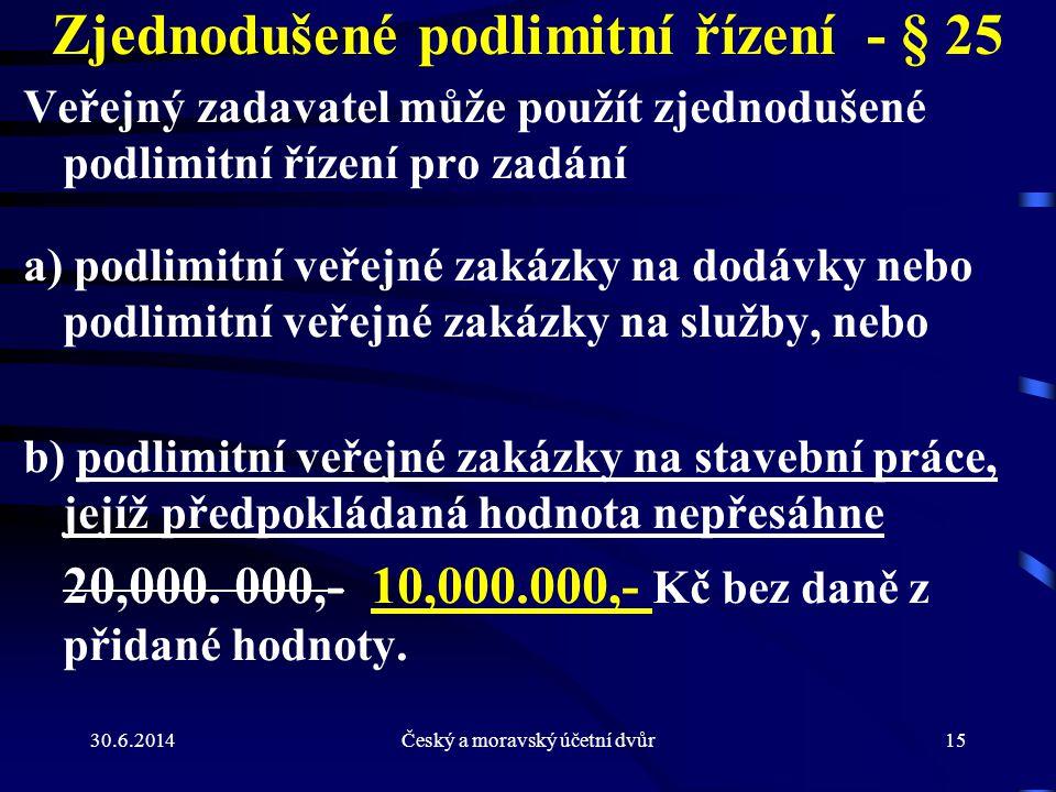 30.6.2014Český a moravský účetní dvůr15 Zjednodušené podlimitní řízení - § 25 Veřejný zadavatel může použít zjednodušené podlimitní řízení pro zadání