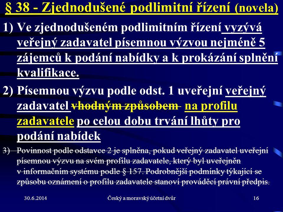 30.6.2014Český a moravský účetní dvůr16 § 38 - Zjednodušené podlimitní řízení (novela) 1)Ve zjednodušeném podlimitním řízení vyzývá veřejný zadavatel