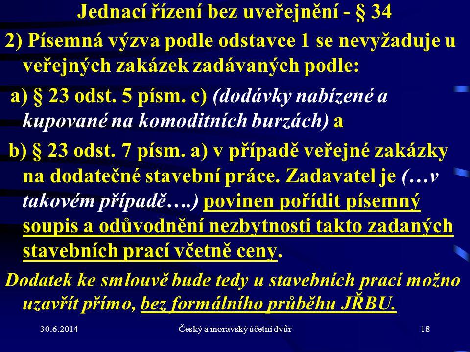 30.6.2014Český a moravský účetní dvůr18 Jednací řízení bez uveřejnění - § 34 2) Písemná výzva podle odstavce 1 se nevyžaduje u veřejných zakázek zadáv