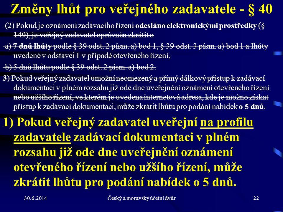 30.6.2014Český a moravský účetní dvůr22 Změny lhůt pro veřejného zadavatele - § 40 (2) Pokud je oznámení zadávacího řízení odesláno elektronickými pro