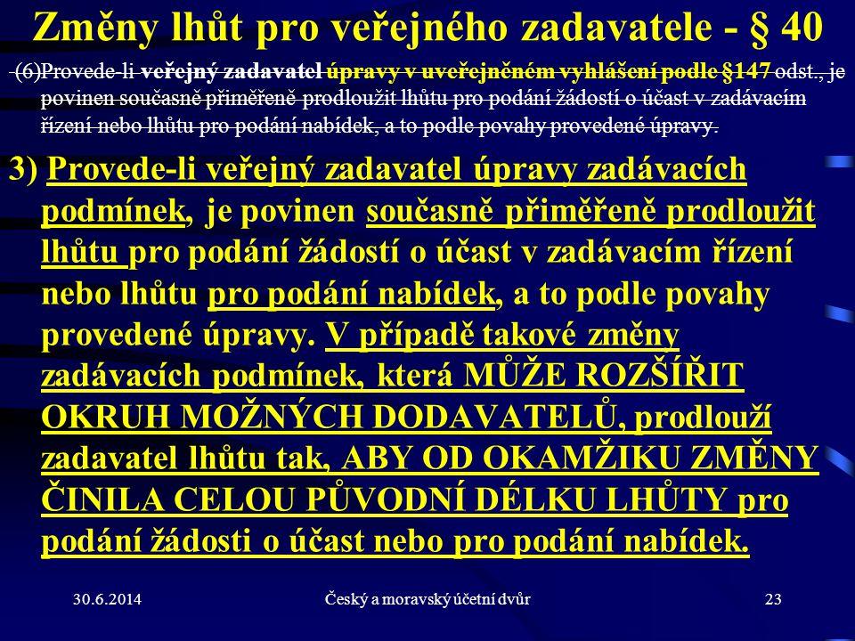 30.6.2014Český a moravský účetní dvůr23 Změny lhůt pro veřejného zadavatele - § 40 (6)Provede-li veřejný zadavatel úpravy v uveřejněném vyhlášení podl