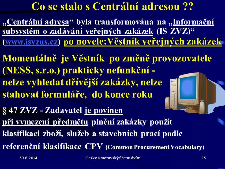 """30.6.2014Český a moravský účetní dvůr25 Co se stalo s Centrální adresou ?? """"Centrální adresa"""" byla transformována na """"Informační subsystém o zadávání"""
