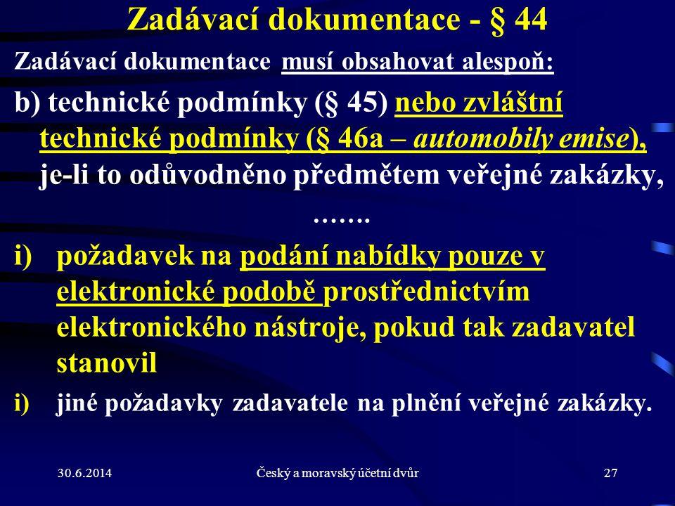 30.6.2014Český a moravský účetní dvůr27 Zadávací dokumentace - § 44 Zadávací dokumentace musí obsahovat alespoň: b) technické podmínky (§ 45) nebo zvl