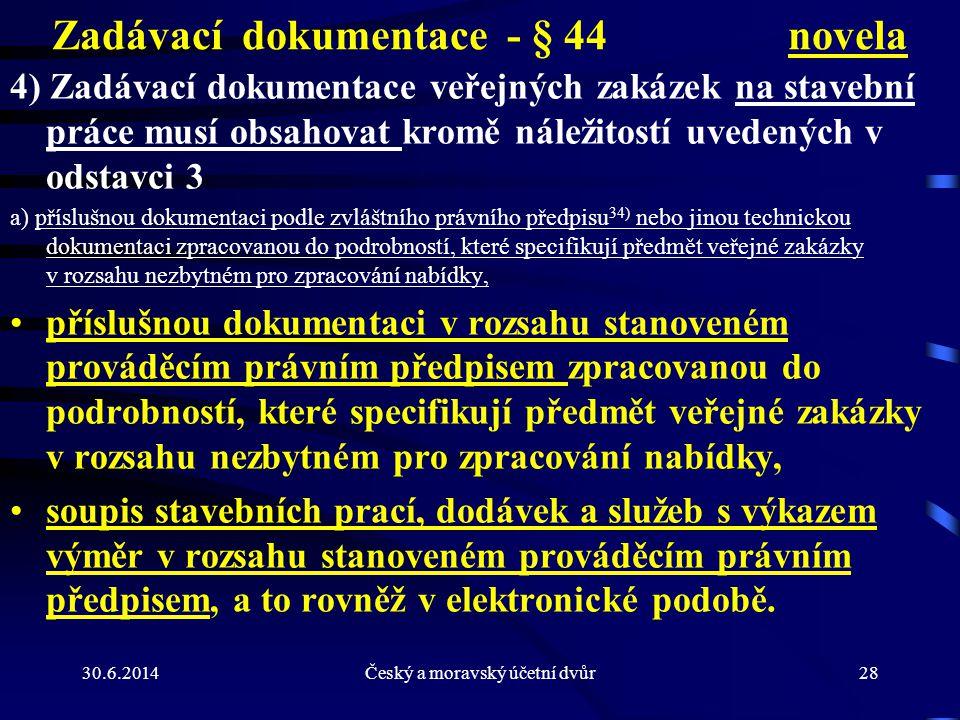 30.6.2014Český a moravský účetní dvůr28 Zadávací dokumentace - § 44 novela 4) Zadávací dokumentace veřejných zakázek na stavební práce musí obsahovat