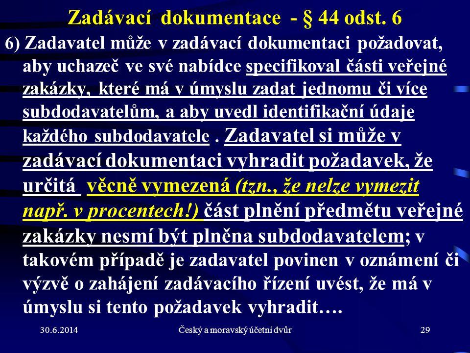 30.6.2014Český a moravský účetní dvůr29 Zadávací dokumentace - § 44 odst. 6 6) Zadavatel může v zadávací dokumentaci požadovat, aby uchazeč ve své nab