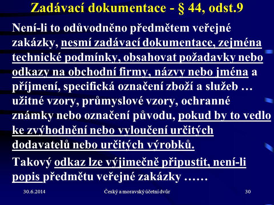 30.6.2014Český a moravský účetní dvůr30 Zadávací dokumentace - § 44, odst.9 Není-li to odůvodněno předmětem veřejné zakázky, nesmí zadávací dokumentac