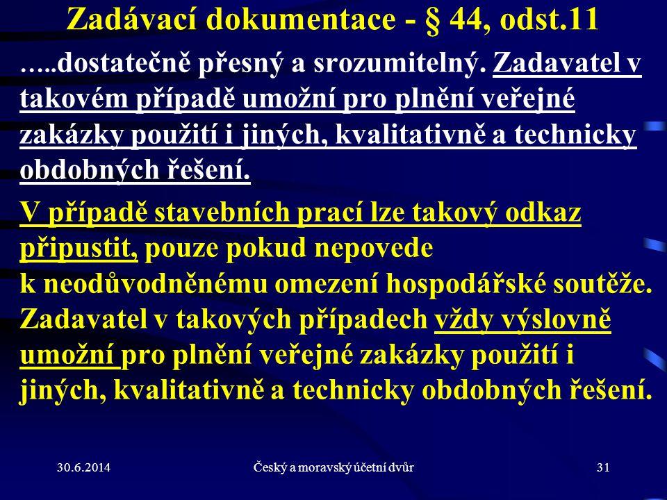 30.6.2014Český a moravský účetní dvůr31 Zadávací dokumentace - § 44, odst.11 ….. dostatečně přesný a srozumitelný. Zadavatel v takovém případě umožní