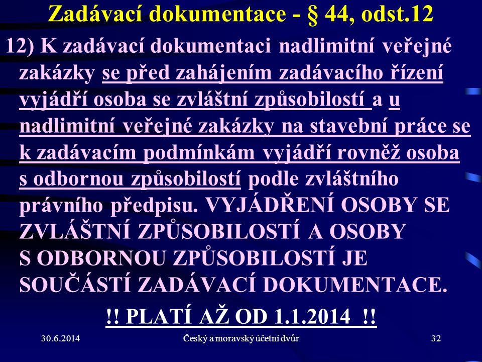 30.6.2014Český a moravský účetní dvůr32 Zadávací dokumentace - § 44, odst.12 12) K zadávací dokumentaci nadlimitní veřejné zakázky se před zahájením z