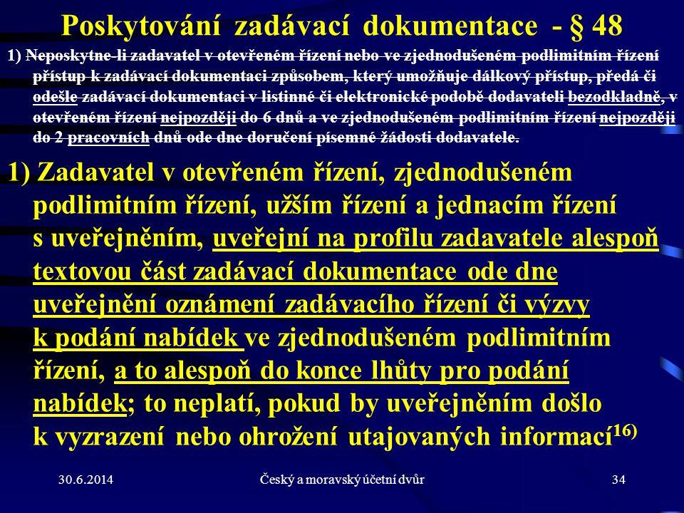 30.6.2014Český a moravský účetní dvůr34 Poskytování zadávací dokumentace - § 48 1) Neposkytne-li zadavatel v otevřeném řízení nebo ve zjednodušeném po