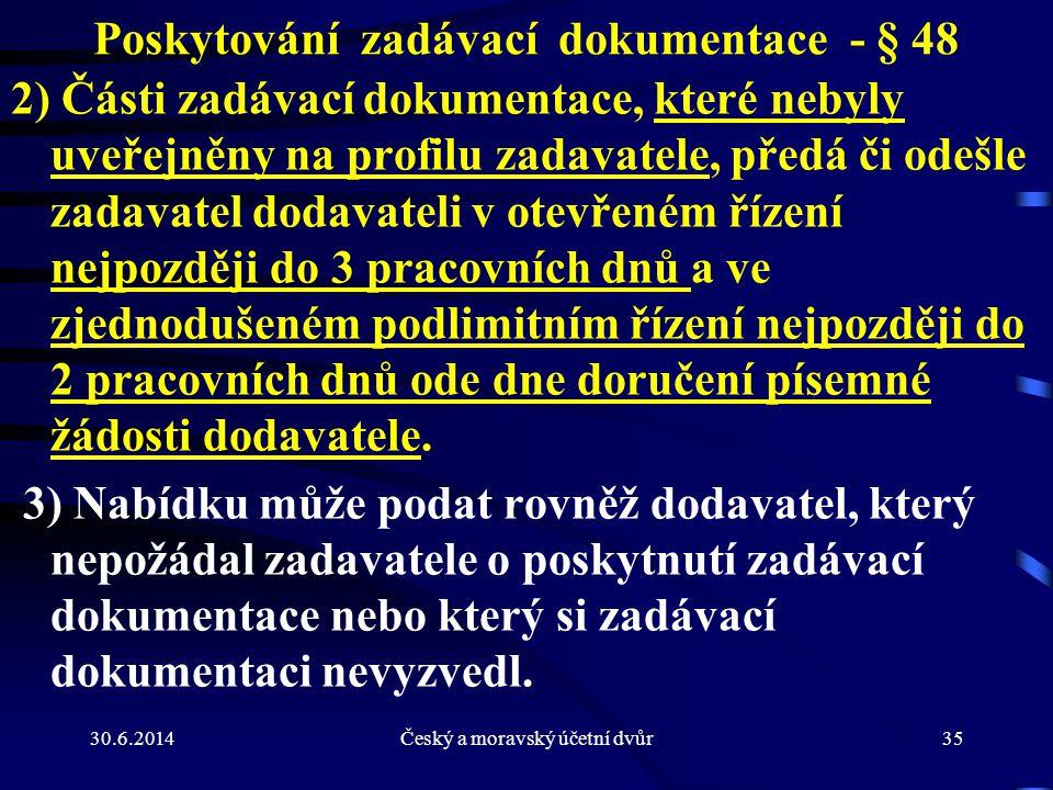 30.6.2014Český a moravský účetní dvůr35 Poskytování zadávací dokumentace - § 48 2) Části zadávací dokumentace, které nebyly uveřejněny na profilu zada