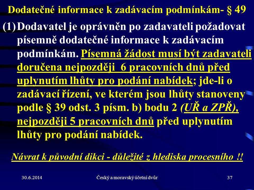 30.6.2014Český a moravský účetní dvůr37 Dodatečné informace k zadávacím podmínkám- § 49 (1)Dodavatel je oprávněn po zadavateli požadovat písemně dodat