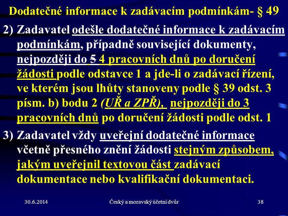 30.6.2014Český a moravský účetní dvůr38 Dodatečné informace k zadávacím podmínkám- § 49 2)Zadavatel odešle dodatečné informace k zadávacím podmínkám,