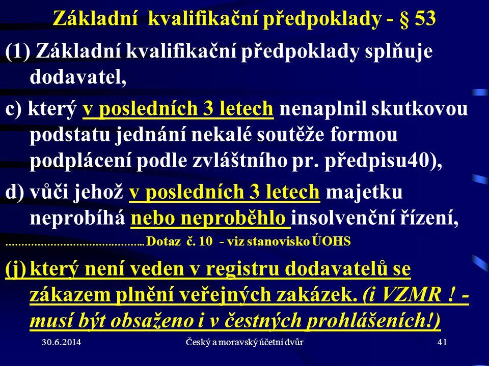 30.6.2014Český a moravský účetní dvůr41 Základní kvalifikační předpoklady - § 53 (1) Základní kvalifikační předpoklady splňuje dodavatel, c) který v p