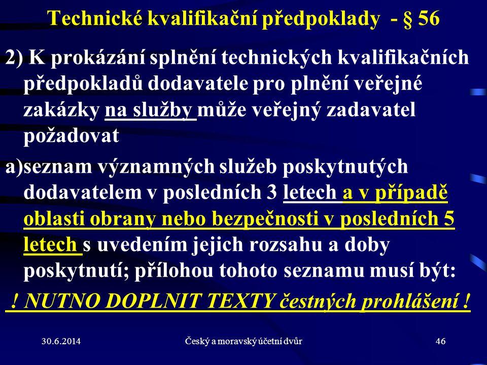 30.6.2014Český a moravský účetní dvůr46 Technické kvalifikační předpoklady - § 56 2) K prokázání splnění technických kvalifikačních předpokladů dodava