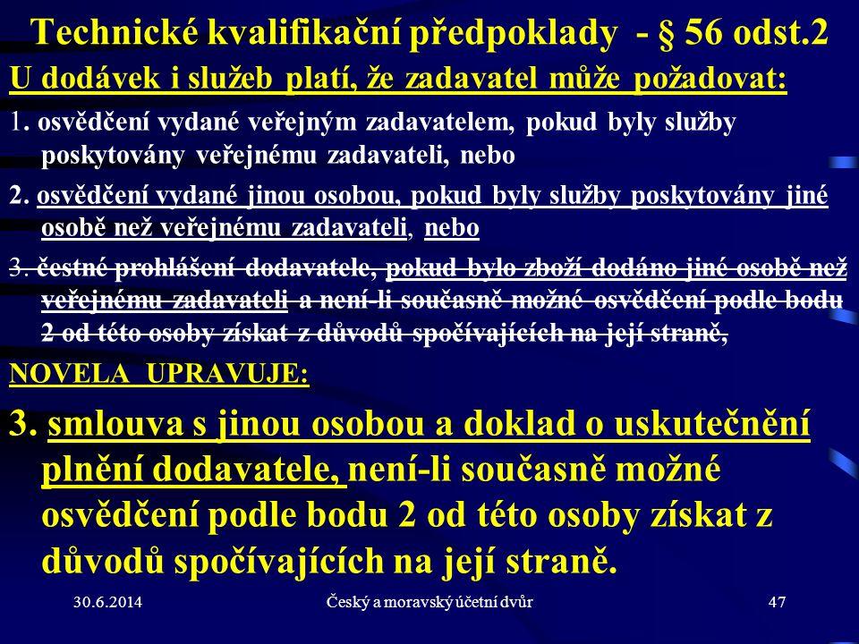 30.6.2014Český a moravský účetní dvůr47 Technické kvalifikační předpoklady - § 56 odst.2 U dodávek i služeb platí, že zadavatel může požadovat: 1. osv