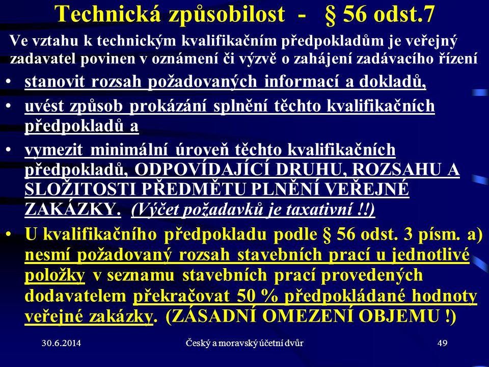 30.6.2014Český a moravský účetní dvůr49 Technická způsobilost - § 56 odst.7 Ve vztahu k technickým kvalifikačním předpokladům je veřejný zadavatel pov