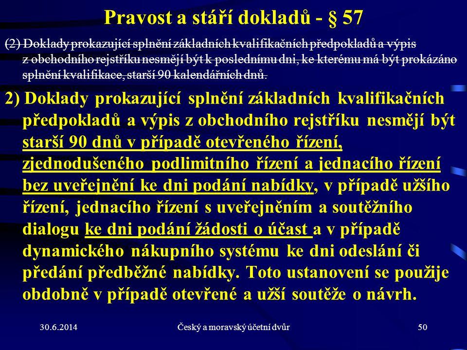 30.6.2014Český a moravský účetní dvůr50 Pravost a stáří dokladů - § 57 (2) Doklady prokazující splnění základních kvalifikačních předpokladů a výpis z