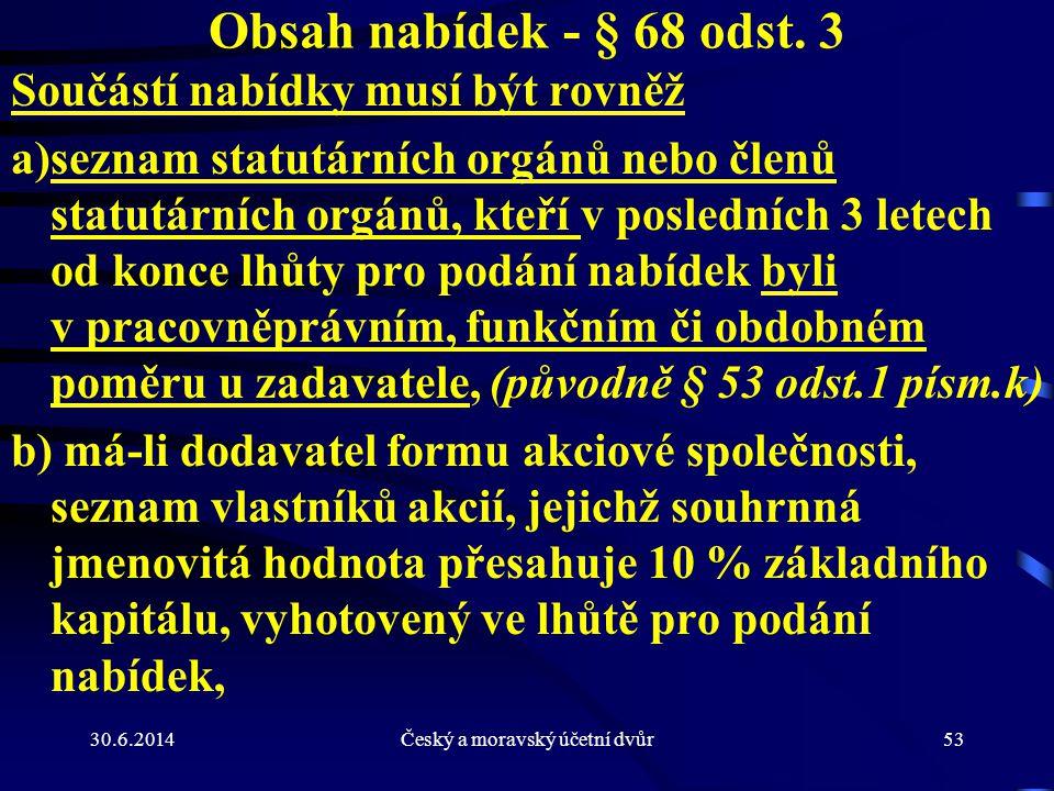30.6.2014Český a moravský účetní dvůr53 Obsah nabídek - § 68 odst. 3 Součástí nabídky musí být rovněž a)seznam statutárních orgánů nebo členů statutár