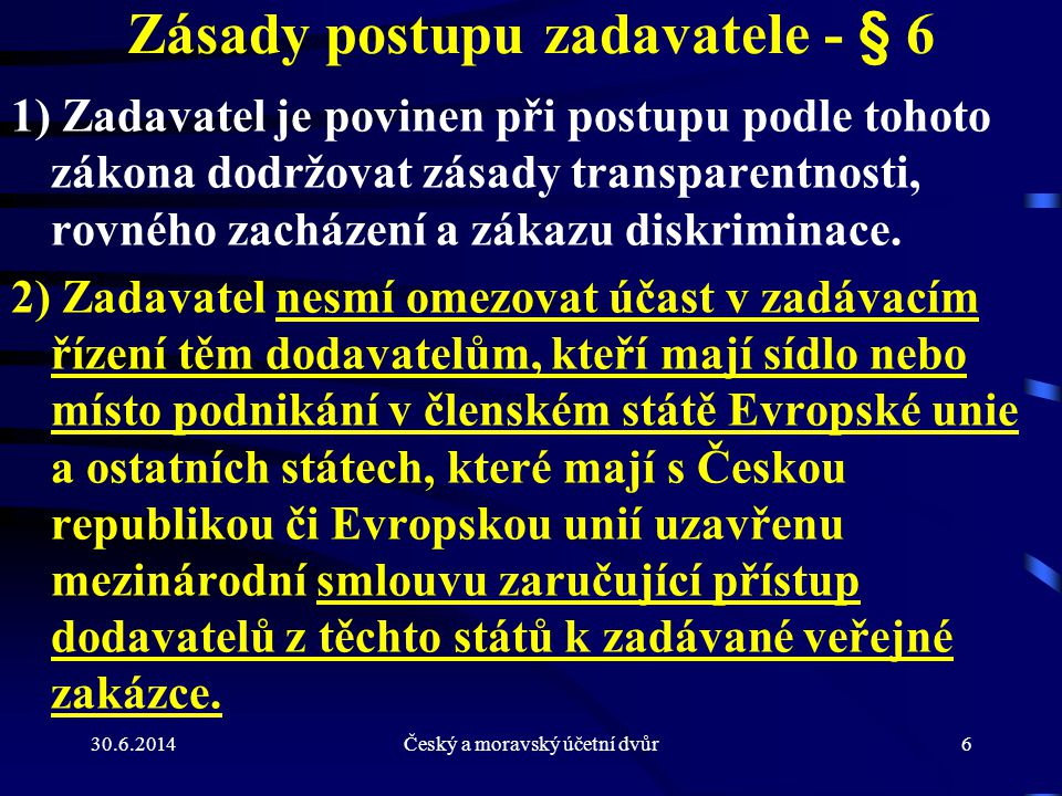 30.6.2014Český a moravský účetní dvůr87 Odůvodnění veřejné zakázky - § 156 3)Veřejný zadavatel podle §2 odst.