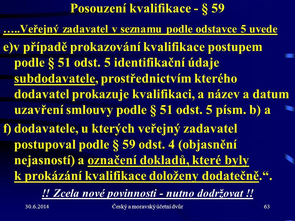 30.6.2014Český a moravský účetní dvůr63 Posouzení kvalifikace - § 59 …..Veřejný zadavatel v seznamu podle odstavce 5 uvede e)v případě prokazování kva