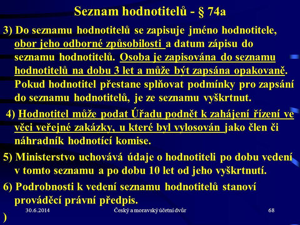 30.6.2014Český a moravský účetní dvůr68 Seznam hodnotitelů - § 74a 3) Do seznamu hodnotitelů se zapisuje jméno hodnotitele, obor jeho odborné způsobil