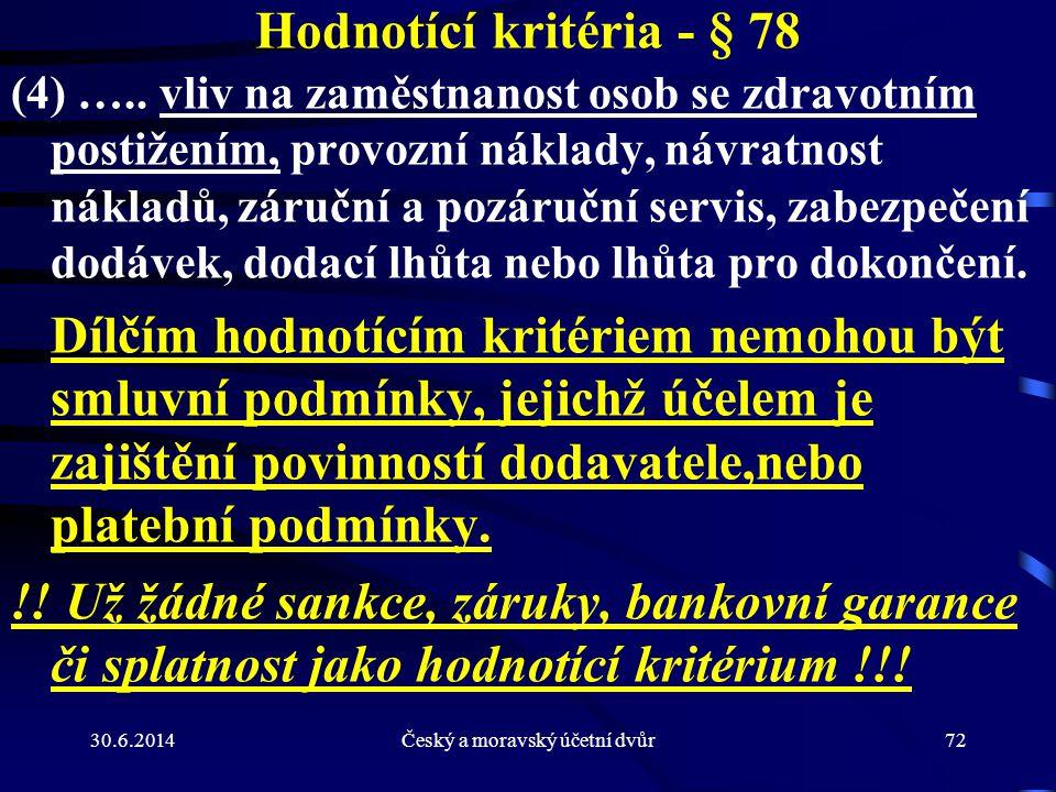 30.6.2014Český a moravský účetní dvůr72 Hodnotící kritéria - § 78 (4) ….. vliv na zaměstnanost osob se zdravotním postižením, provozní náklady, návrat