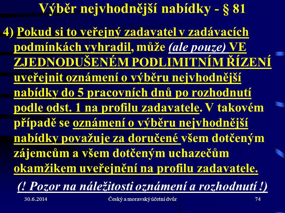 30.6.2014Český a moravský účetní dvůr74 Výběr nejvhodnější nabídky - § 81 4) Pokud si to veřejný zadavatel v zadávacích podmínkách vyhradil, může (ale