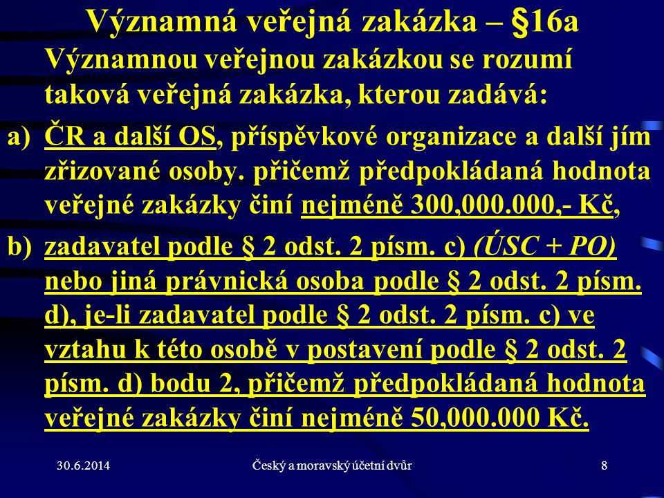 30.6.2014Český a moravský účetní dvůr49 Technická způsobilost - § 56 odst.7 Ve vztahu k technickým kvalifikačním předpokladům je veřejný zadavatel povinen v oznámení či výzvě o zahájení zadávacího řízení •stanovit rozsah požadovaných informací a dokladů, •uvést způsob prokázání splnění těchto kvalifikačních předpokladů a •vymezit minimální úroveň těchto kvalifikačních předpokladů, ODPOVÍDAJÍCÍ DRUHU, ROZSAHU A SLOŽITOSTI PŘEDMĚTU PLNĚNÍ VEŘEJNÉ ZAKÁZKY.