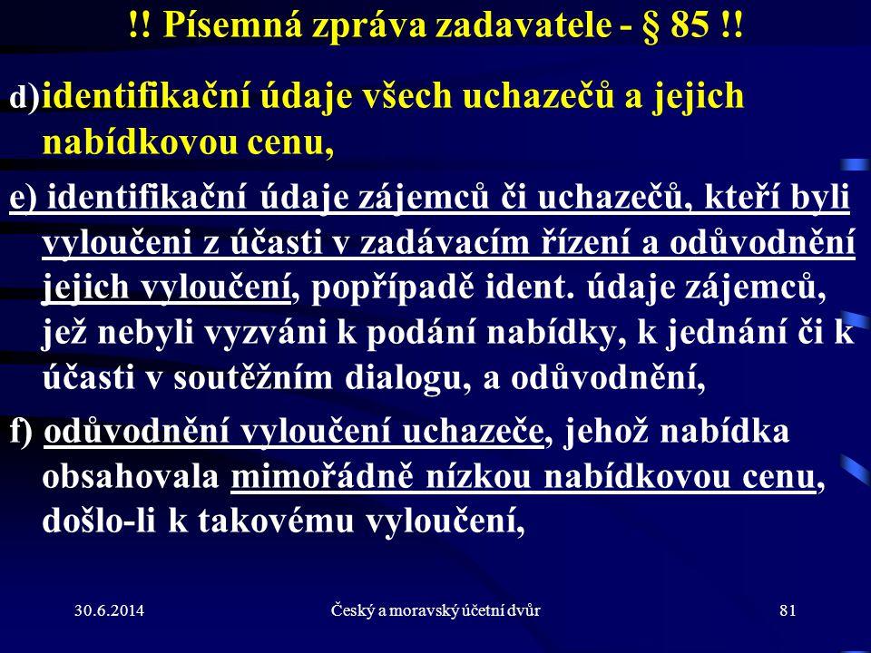 30.6.2014Český a moravský účetní dvůr81 !! Písemná zpráva zadavatele - § 85 !! d ) identifikační údaje všech uchazečů a jejich nabídkovou cenu, e) ide