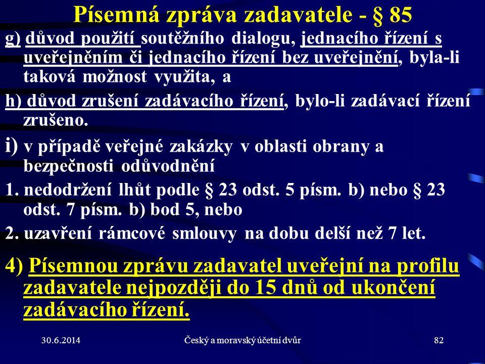 30.6.2014Český a moravský účetní dvůr82 Písemná zpráva zadavatele - § 85 g) důvod použití soutěžního dialogu, jednacího řízení s uveřejněním či jednac