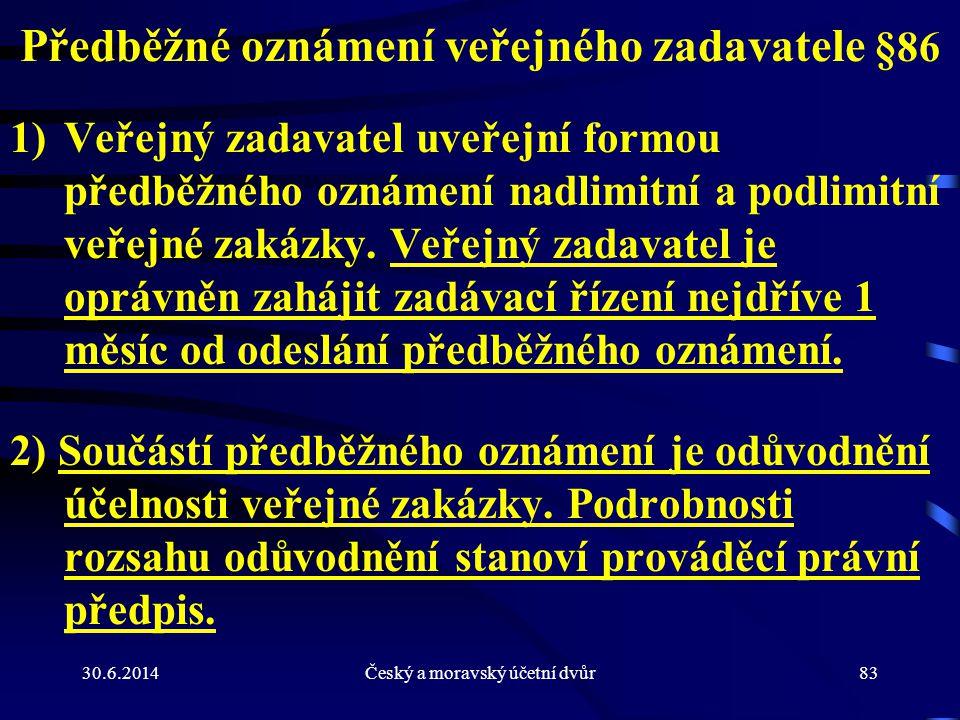 30.6.2014Český a moravský účetní dvůr83 Předběžné oznámení veřejného zadavatele §86 1)Veřejný zadavatel uveřejní formou předběžného oznámení nadlimitn