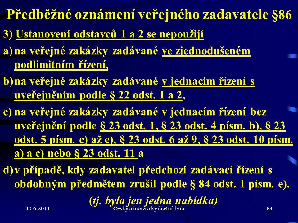 30.6.2014Český a moravský účetní dvůr84 Předběžné oznámení veřejného zadavatele §86 3) Ustanovení odstavců 1 a 2 se nepoužijí a)na veřejné zakázky zad
