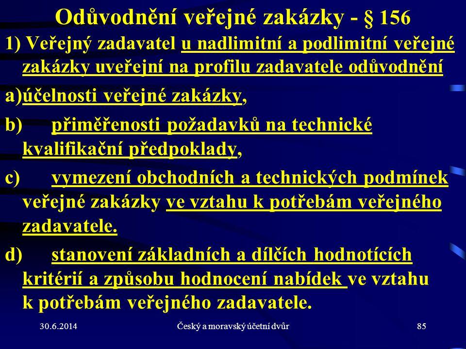 30.6.2014Český a moravský účetní dvůr85 Odůvodnění veřejné zakázky - § 156 1) Veřejný zadavatel u nadlimitní a podlimitní veřejné zakázky uveřejní na