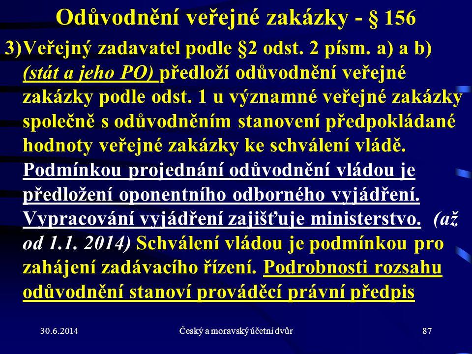 30.6.2014Český a moravský účetní dvůr87 Odůvodnění veřejné zakázky - § 156 3)Veřejný zadavatel podle §2 odst. 2 písm. a) a b) (stát a jeho PO) předlož