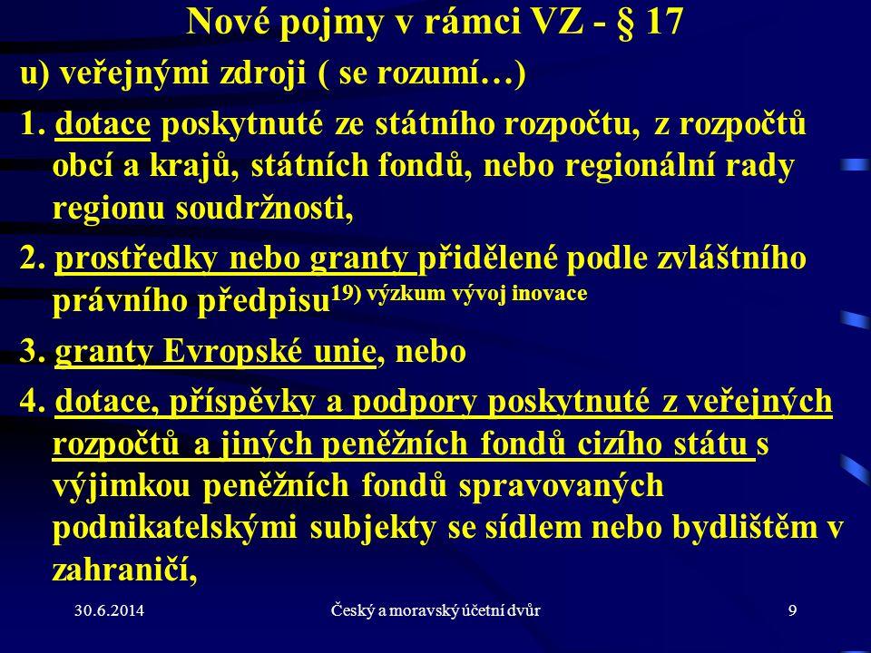 30.6.2014Český a moravský účetní dvůr9 Nové pojmy v rámci VZ - § 17 u) veřejnými zdroji ( se rozumí…) 1. dotace poskytnuté ze státního rozpočtu, z roz