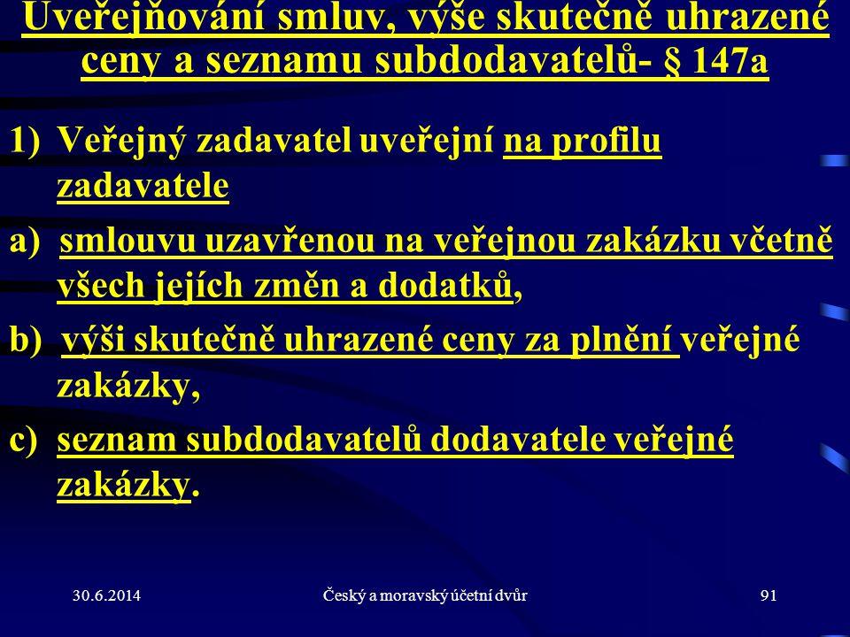 30.6.2014Český a moravský účetní dvůr91 Uveřejňování smluv, výše skutečně uhrazené ceny a seznamu subdodavatelů - § 147a 1)Veřejný zadavatel uveřejní