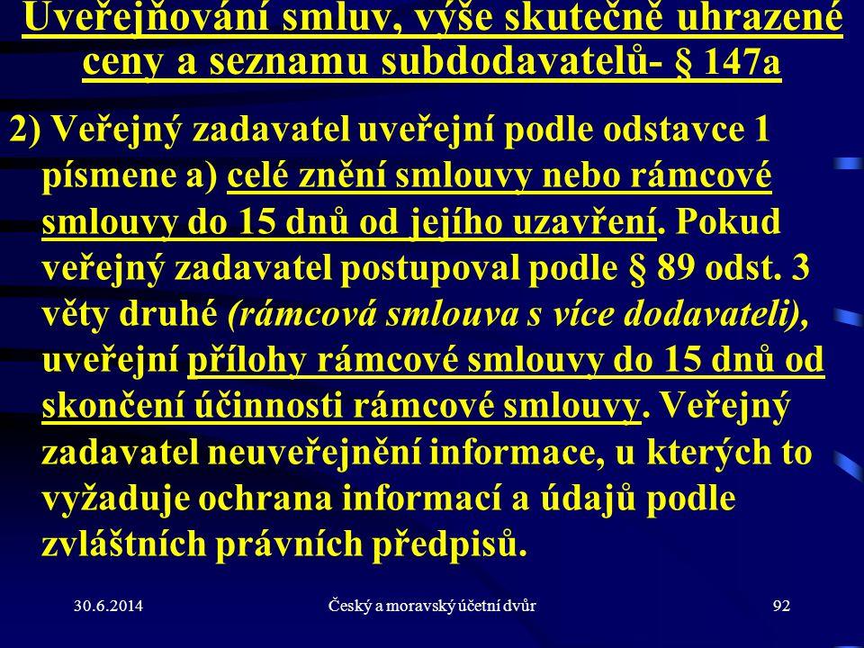 30.6.2014Český a moravský účetní dvůr92 Uveřejňování smluv, výše skutečně uhrazené ceny a seznamu subdodavatelů - § 147a 2) Veřejný zadavatel uveřejní