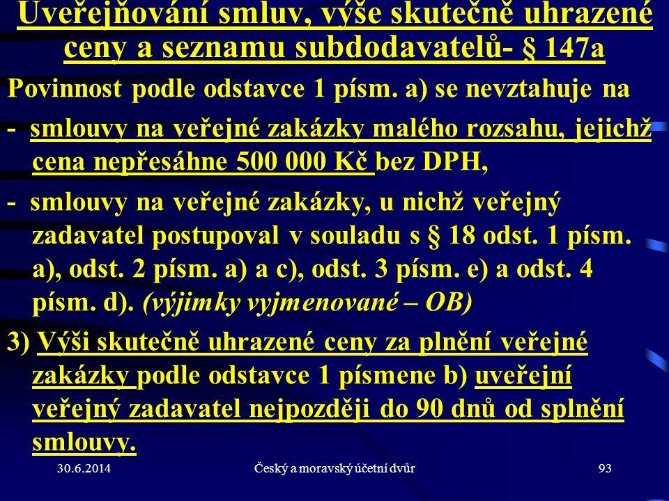 30.6.2014Český a moravský účetní dvůr93 Uveřejňování smluv, výše skutečně uhrazené ceny a seznamu subdodavatelů - § 147a Povinnost podle odstavce 1 pí