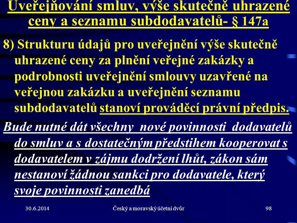 30.6.2014Český a moravský účetní dvůr98 Uveřejňování smluv, výše skutečně uhrazené ceny a seznamu subdodavatelů - § 147a 8) Strukturu údajů pro uveřej