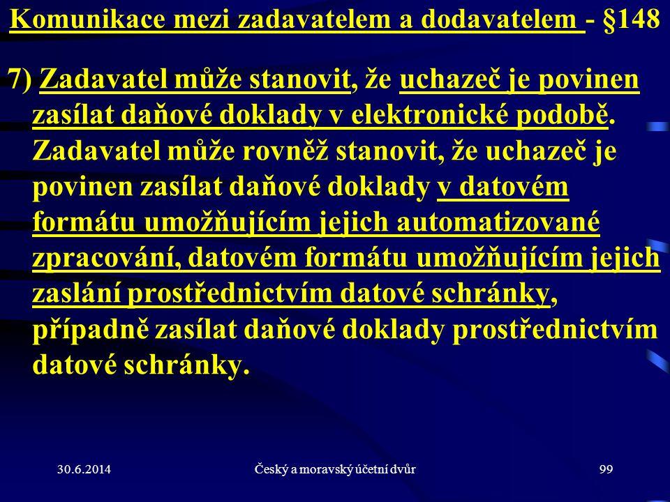 30.6.2014Český a moravský účetní dvůr99 Komunikace mezi zadavatelem a dodavatelem - §148 7) Zadavatel může stanovit, že uchazeč je povinen zasílat daň