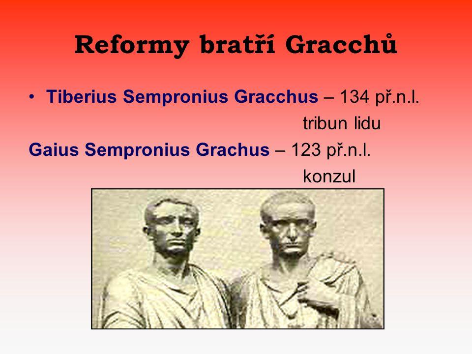 Reformy bratří Gracchů •T•Tiberius Sempronius Gracchus – 134 př.n.l.