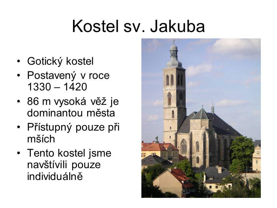Kostel sv. Jakuba •Gotický kostel •Postavený v roce 1330 – 1420 •86 m vysoká věž je dominantou města •Přístupný pouze při mších •Tento kostel jsme nav