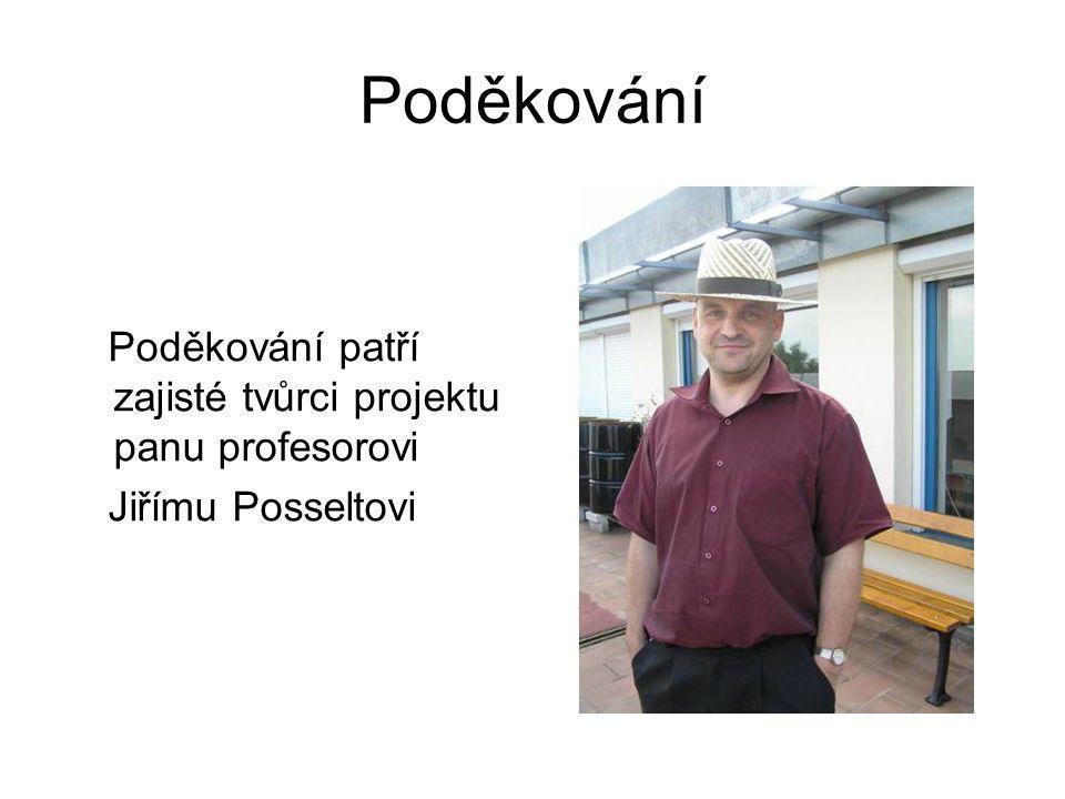 Poděkování Poděkování patří zajisté tvůrci projektu panu profesorovi Jiřímu Posseltovi