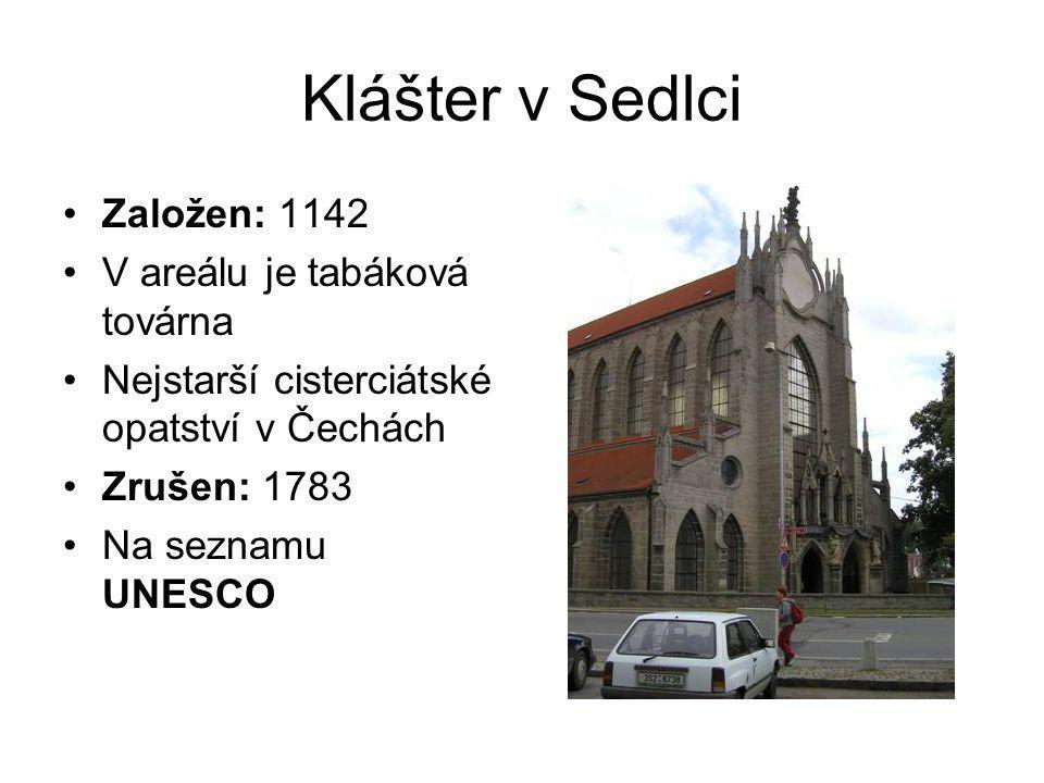 Klášter v Sedlci •Založen: 1142 •V areálu je tabáková továrna •Nejstarší cisterciátské opatství v Čechách •Zrušen: 1783 •Na seznamu UNESCO
