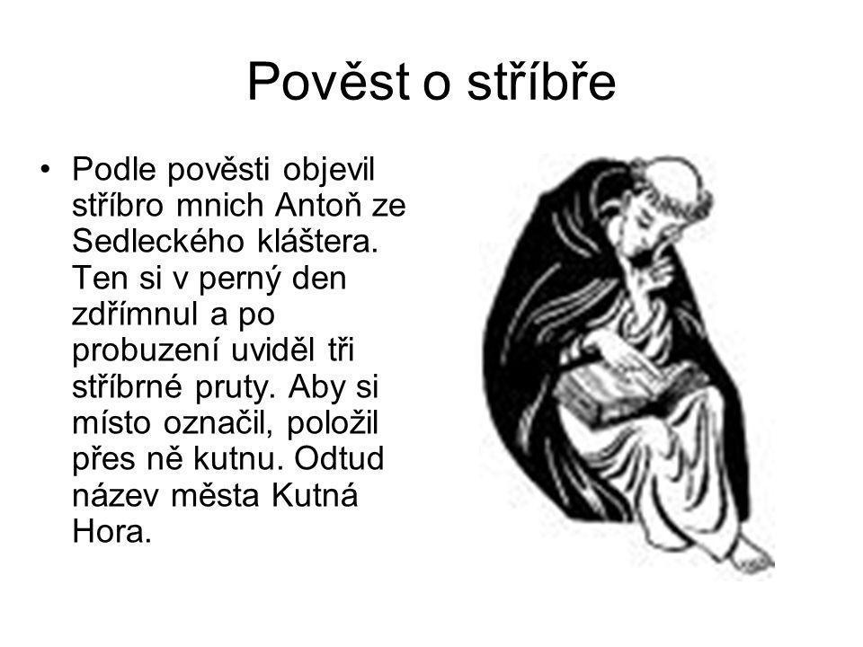 Pověst o stříbře •Podle pověsti objevil stříbro mnich Antoň ze Sedleckého kláštera. Ten si v perný den zdřímnul a po probuzení uviděl tři stříbrné pru