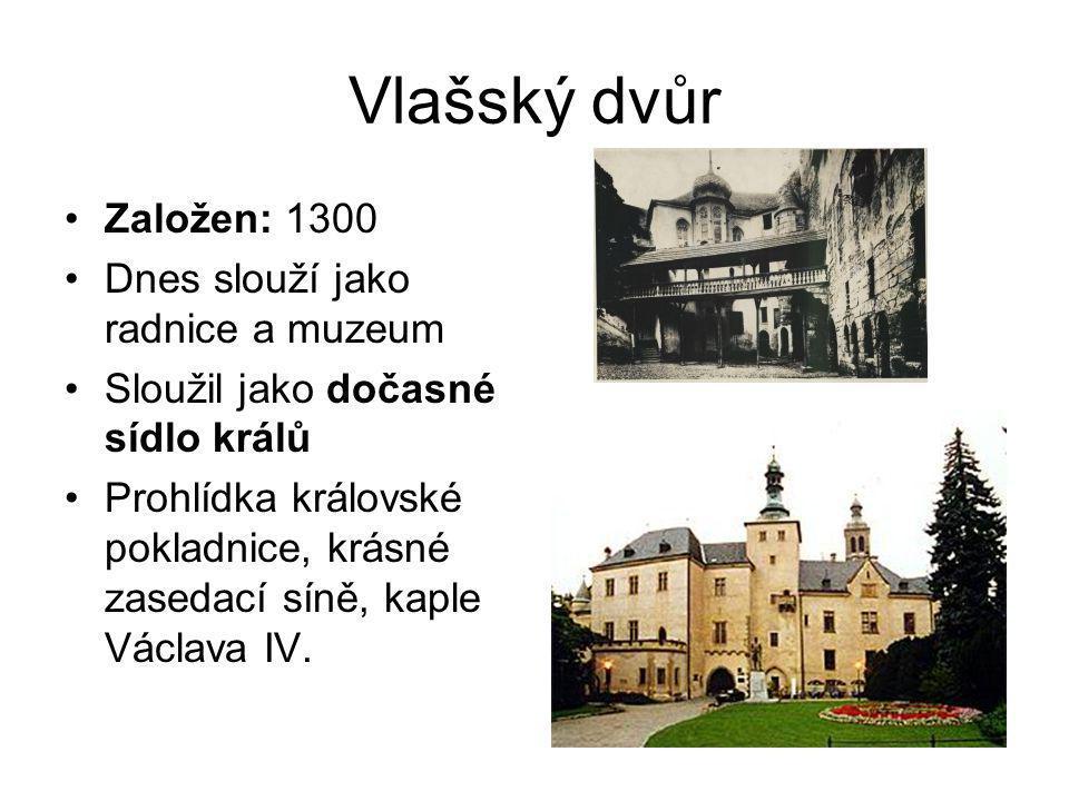 Vlašský dvůr •Založen: 1300 •Dnes slouží jako radnice a muzeum •Sloužil jako dočasné sídlo králů •Prohlídka královské pokladnice, krásné zasedací síně