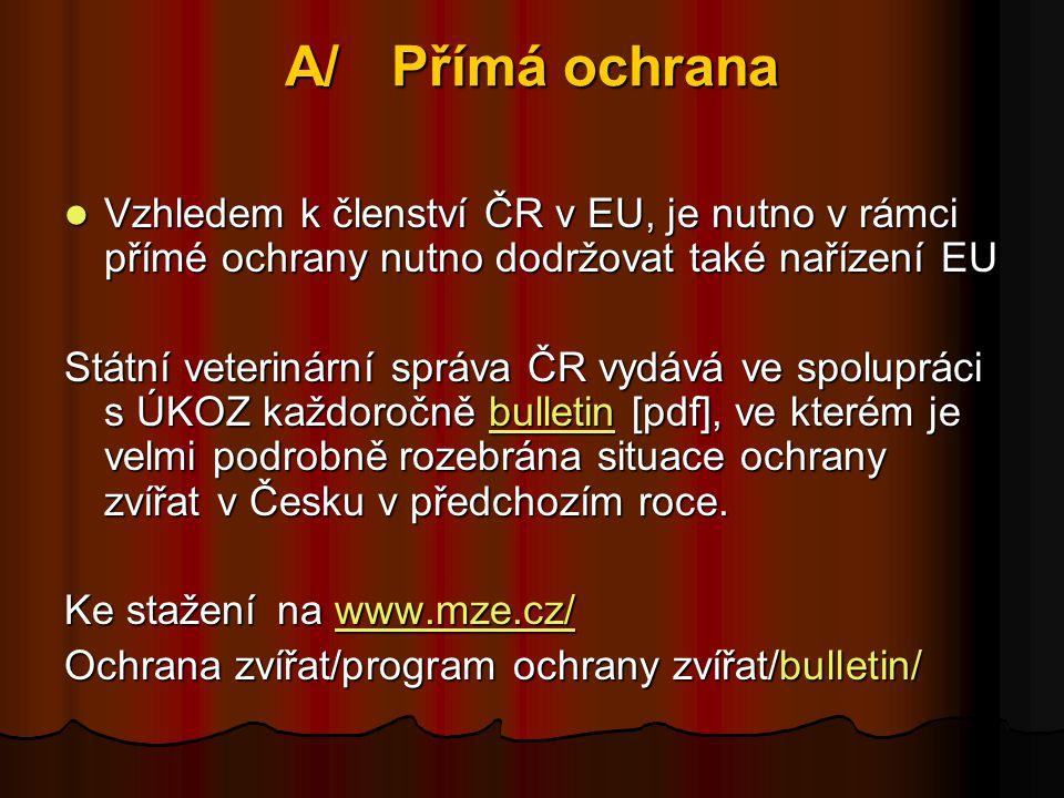 A/Přímá ochrana  Vzhledem k členství ČR v EU, je nutno v rámci přímé ochrany nutno dodržovat také nařízení EU Státní veterinární správa ČR vydává ve spolupráci s ÚKOZ každoročně bulletin [pdf], ve kterém je velmi podrobně rozebrána situace ochrany zvířat v Česku v předchozím roce.